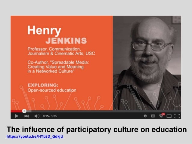 The influence of participatory culture on education https://youtu.be/HYbSD_GdkjU