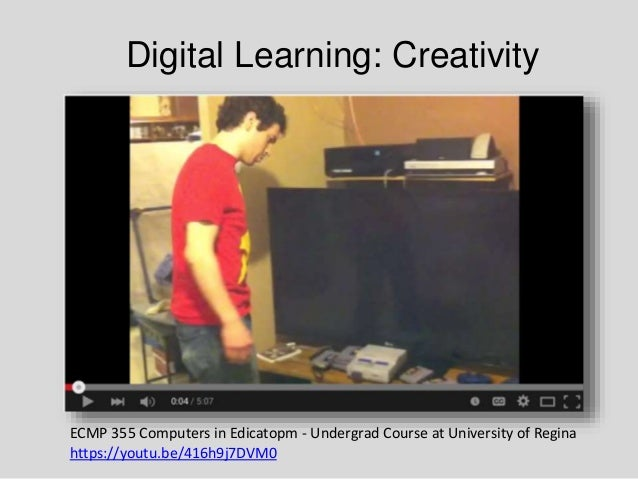 Digital Learning: Creativity ECMP 355 Computers in Edicatopm - Undergrad Course at University of Regina https://youtu.be/4...