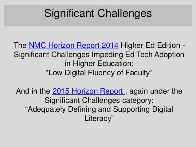 """The NMC Horizon Report 2014 Higher Ed Edition - Significant Challenges Impeding Ed Tech Adoption in Higher Education: """"Low..."""