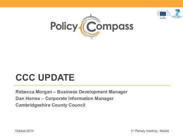 CCC UPDATE  Rebecca Morgan – Business Development Manager  Dan Horrex – Corporate Information Manager  Cambridgeshire Coun...