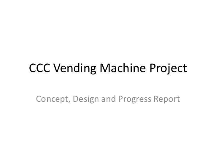 CCC Vending Machine Project<br />Concept, Design and Progress Report<br />