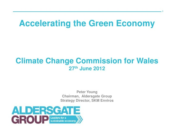 »Accelerating the Green EconomyClimate Change Commission for Wales              27th June 2012                   Peter You...
