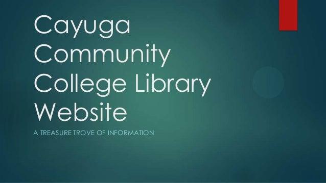 Cayuga Community College Library Website A TREASURE TROVE OF INFORMATION