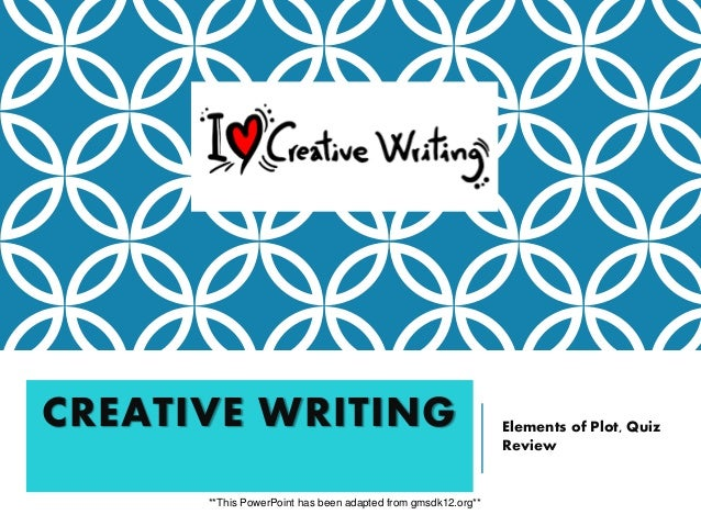 CREATIVE WRITING Elements of Plot, Quiz Review **This PowerPoint has been adapted from gmsdk12.org**