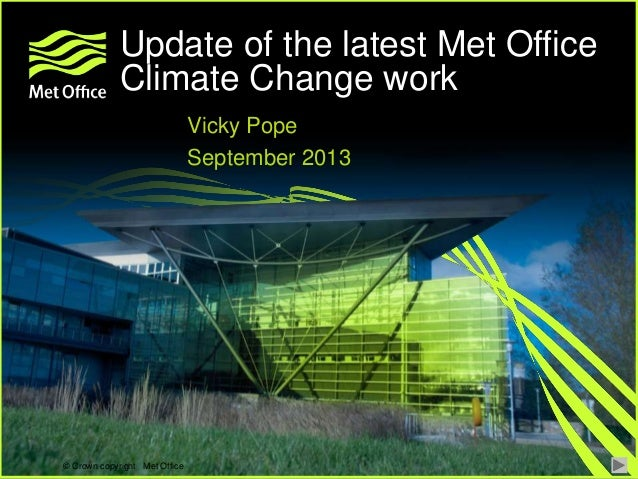 © Crown copyright Met Office © Crown copyright Met Office Vicky Pope September 2013 Update of the latest Met Office Climat...