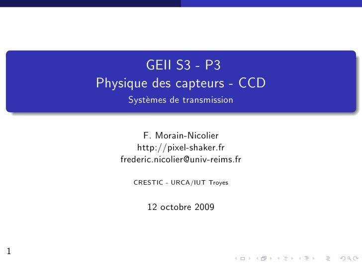 GEII S3 - P3     Physique des capteurs - CCD          Syst`mes de transmission              e                F. Morain-Nic...
