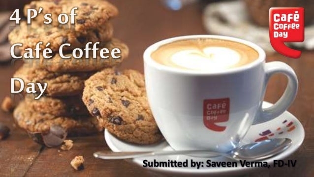 4ps Of Cafe Coffee Day Submitted By Saveen Verma