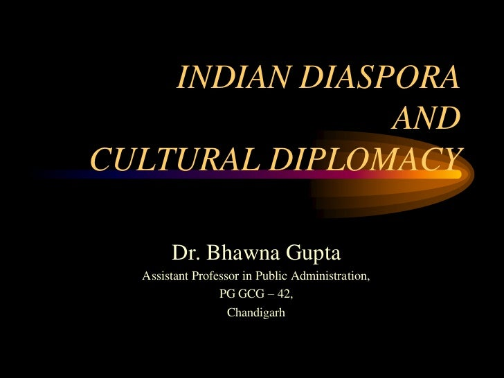 INDIAN DIASPORA                ANDCULTURAL DIPLOMACY       Dr. Bhawna Gupta  Assistant Professor in Public Administration,...