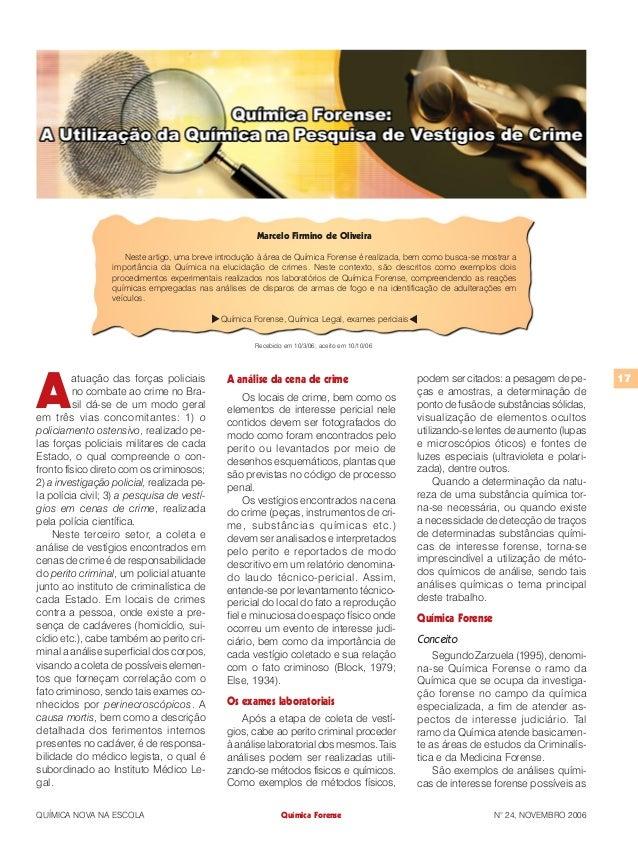 Marcelo Firmino de Oliveira                     Neste artigo, uma breve introdução à área de Química Forense é realizada, ...