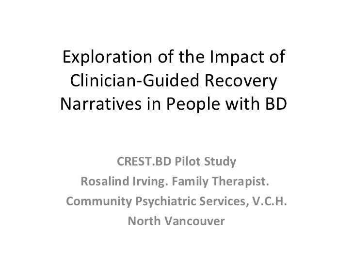 Exploration of the Impact of Clinician-Guided Recovery Narratives in People with BD CREST.BD Pilot Study Rosalind Irving. ...