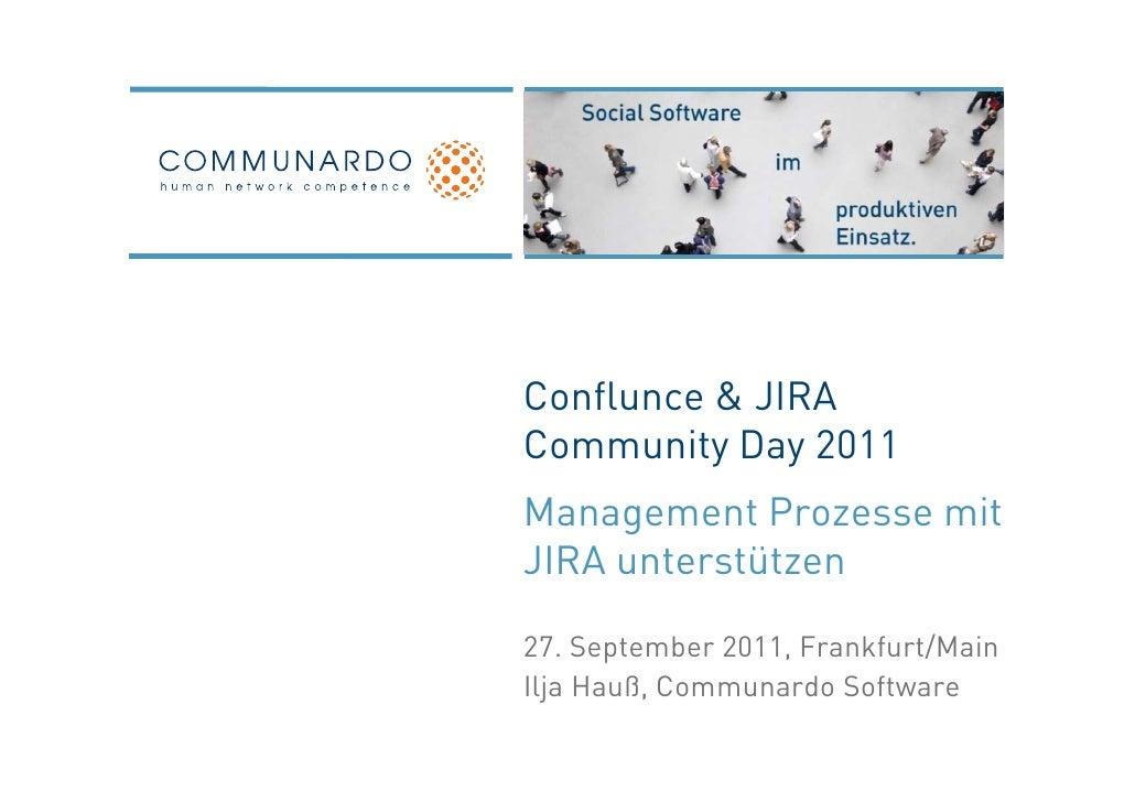 Conflunce & JIRACommunity Day 2011Management Prozesse mitJIRA unterstützen27. September 2011, Frankfurt/MainIlja Hauß, Com...