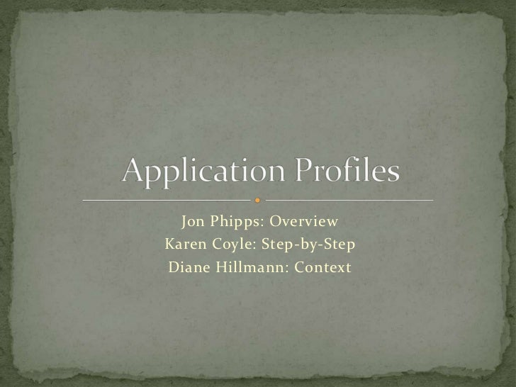 Jon Phipps: Overview<br />Karen Coyle: Step-by-Step<br />Diane Hillmann: Context<br />Application Profiles<br />