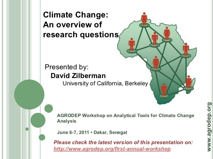 Climate Change:An overview ofresearch questionsPresented by: David Zilberman     University of California, Berkeley       ...