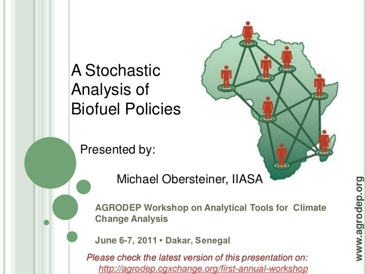 A StochasticAnalysis ofBiofuel Policies Presented by:         Michael Obersteiner, IIASA                                  ...