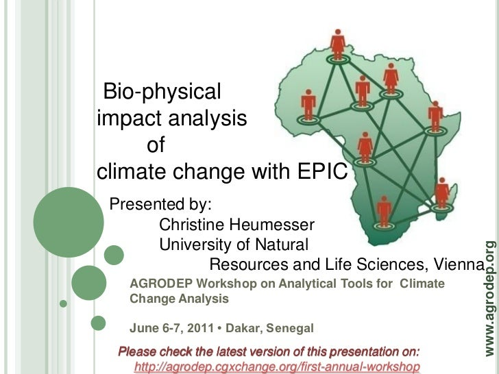 Bio-physicalimpact analysis     ofclimate change with EPIC Presented by:       Christine Heumesser       University of Nat...