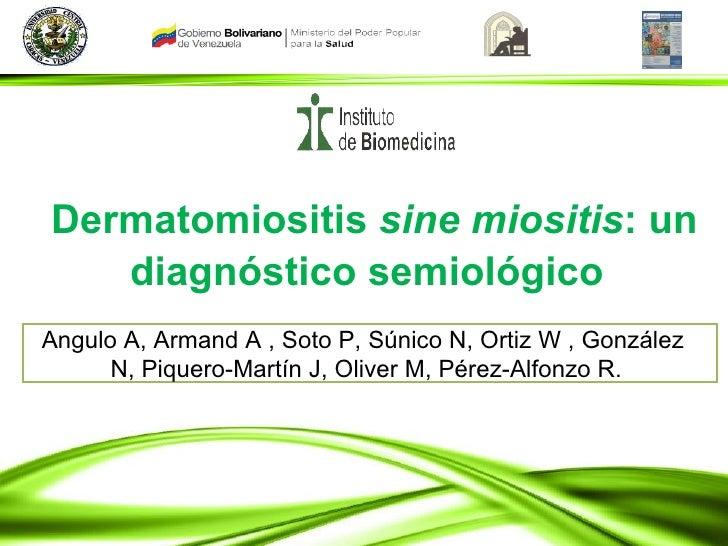 Angulo A, Armand A , Soto P, Súnico N, Ortiz W , González  N, Piquero-Martín J, Oliver M, Pérez-Alfonzo R.  Dermatomiositi...