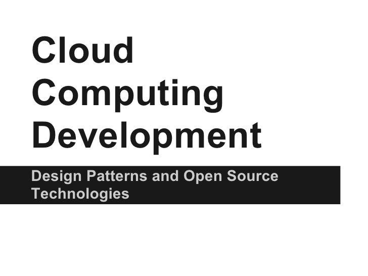 CloudComputingDevelopmentDesign Patterns and Open SourceTechnologies
