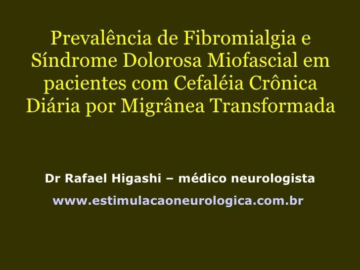 Prevalência de Fibromialgia e Síndrome Dolorosa Miofascial em pacientes com Cefaléia Crônica Diária por Migrânea Transform...