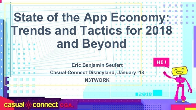 State of the App Economy: Trends and Tactics for 2018 and Beyond Eric Benjamin Seufert Casual Connect Disneyland, January ...