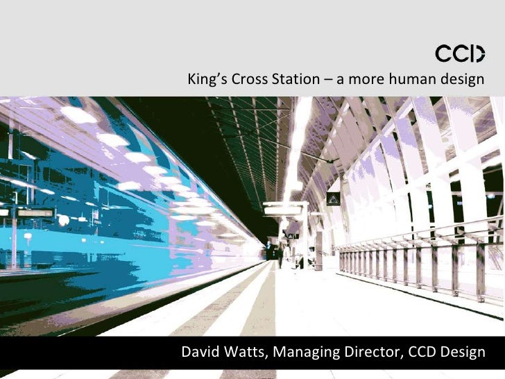 King's Cross Station – a more human designDavid Watts, Managing Director, CCD Design