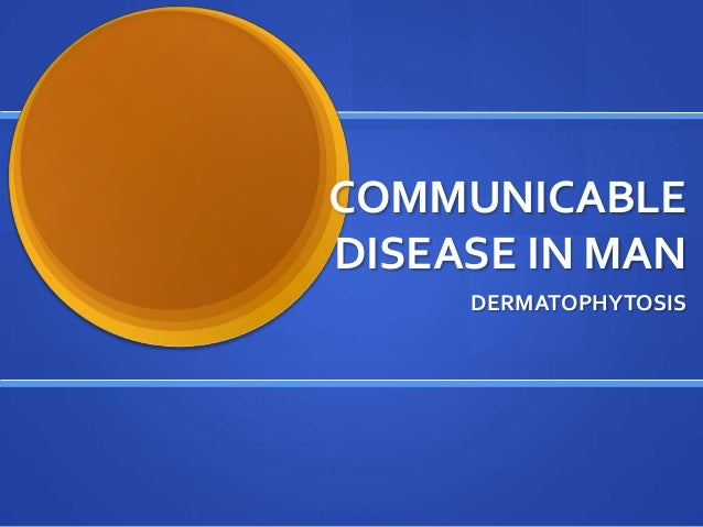 COMMUNICABLE DISEASE IN MAN DERMATOPHYTOSIS