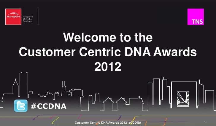 Welcome to theCustomer Centric DNA Awards           2012 #CCDNA          Customer Centric DNA Awards 2012 #CCDNA   1