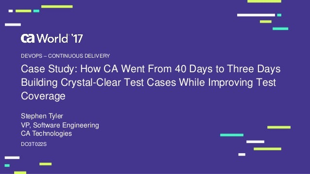 Case Study: How CA Went From 40 Days to Three Days Building Crystal-Clear Test Cases While Improving Test Coverage Stephen...