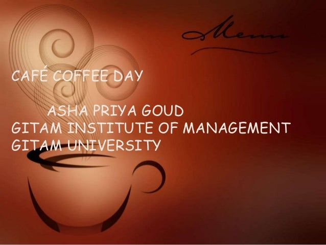 CAFÉ COFFEE DAY ASHA PRIYA GOUD GITAM INSTITUTE OF MANAGEMENT GITAM UNIVERSITY