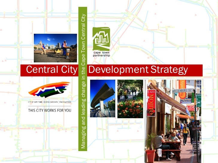 Central City  Development Strategy Managing and leading change in the Cape Town Central City