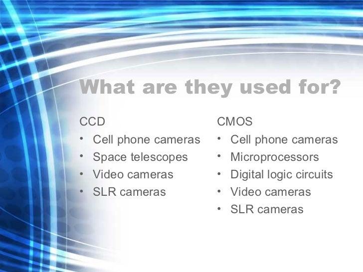 What are they used for? <ul><li>CCD </li></ul><ul><li>Cell phone cameras </li></ul><ul><li>Space telescopes </li></ul><ul>...