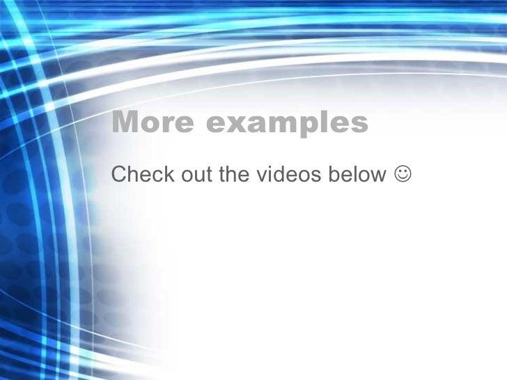 More examples <ul><li>Check out the videos below   </li></ul>