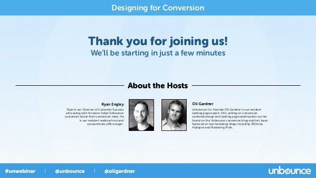 Thank you for joining us!We'll be starting in just a few minutesAbout the HostsDesigning for ConversionOli GardnerUnbounce...
