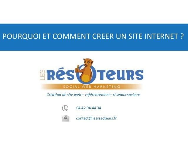 04 42 04 44 34 contact@lesresoteurs.fr Création de site web – référencement– réseaux sociaux POURQUOI ET COMMENT CREER UN ...