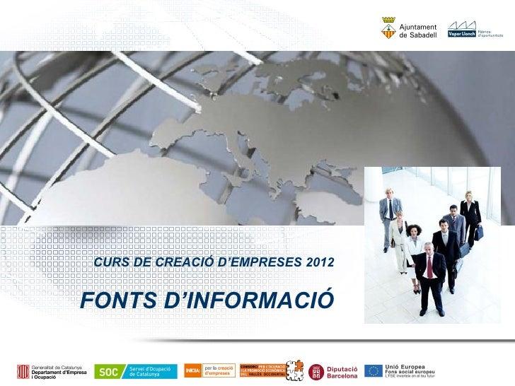 CURS DE CREACIÓ D'EMPRESES 2012FONTS D'INFORMACIÓ
