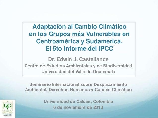Adaptación al Cambio Climático en los Grupos más Vulnerables en Centroamérica y Sudamérica. El 5to Informe del IPCC Dr. Ed...