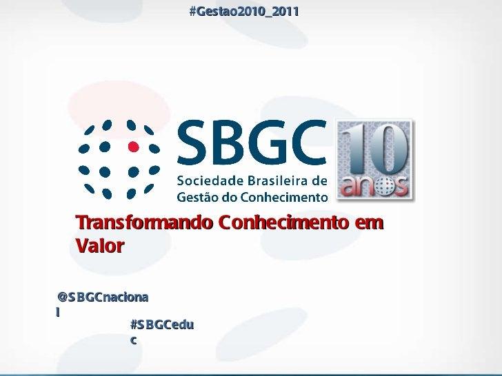Transformando Conhecimento em Valor  #Gestao2010_2011 @SBGCnacional #SBGCeduc