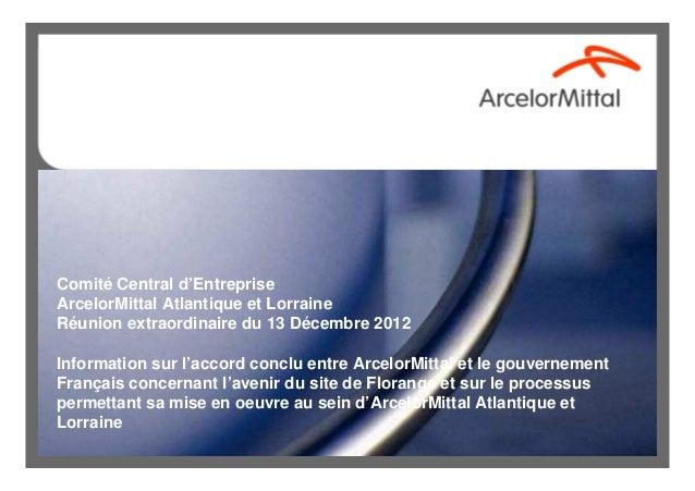 Comité Central d'EntrepriseArcelorMittal Atlantique et LorraineRéunion extraordinaire du 13 Décembre 2012Information sur l...