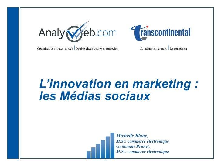 L'innovation en marketing : les Médias sociaux  Michelle Blanc,  M.Sc. commerce électronique Guillaume Brunet,  M.Sc. comm...