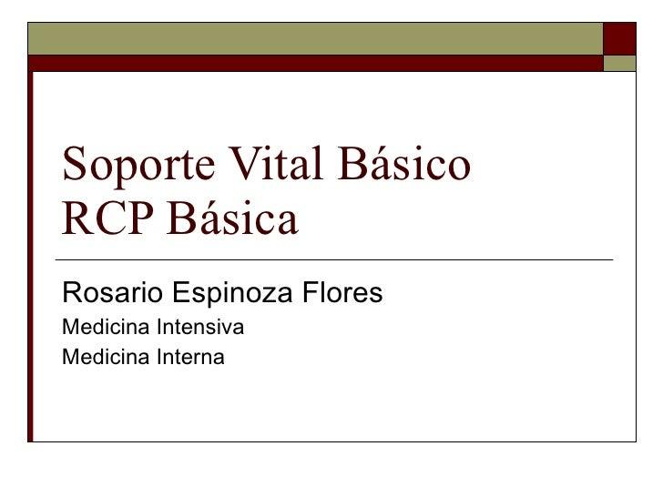 Soporte Vital Básico  RCP Básica Rosario Espinoza Flores Medicina Intensiva Medicina Interna