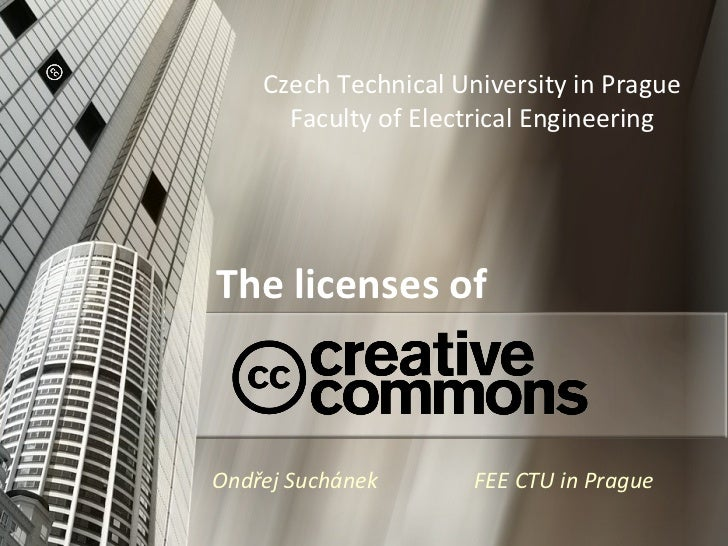 The licenses of Czech Technical University in Prague Faculty of Electrical Engineering Ondřej Suchánek   FEE CTU in Prague