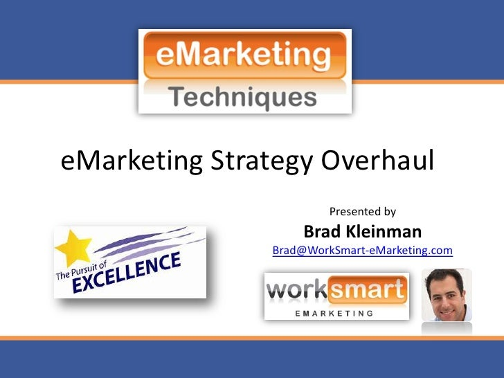 eMarketing Strategy Overhaul<br />Presented by<br />Brad Kleinman<br />Brad@WorkSmart-eMarketing.com<br />