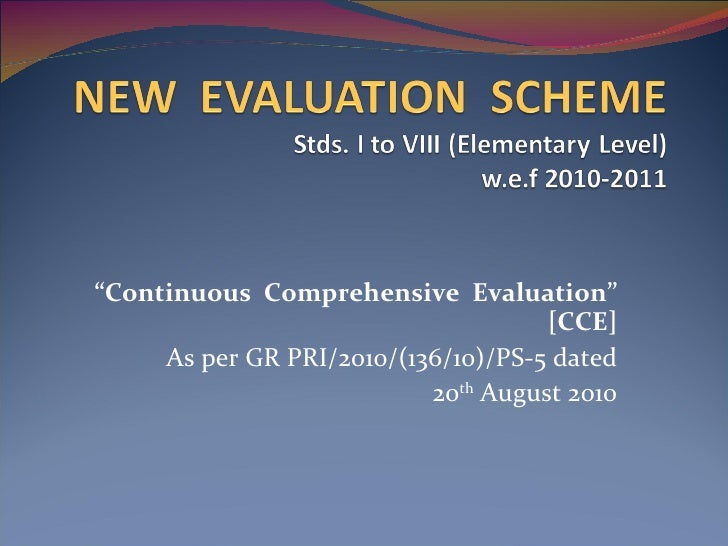 """ Continuous  Comprehensive  Evaluation"" [CCE] As per GR PRI/2010/(136/10)/PS-5 dated 20 th  August 2010"