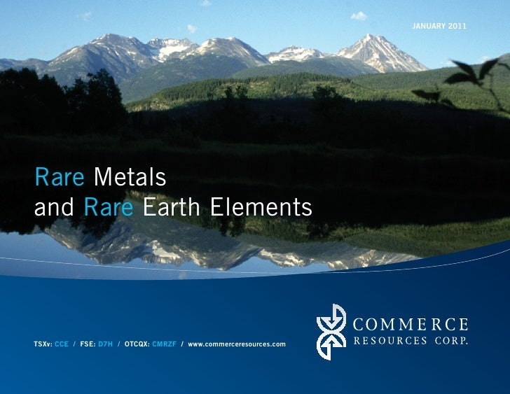 JANUARY 2011Rare Metalsand Rare Earth ElementsTSXv: CCE / FSE: D7H / OTCQX: CMRZF / www.commerceresources.com