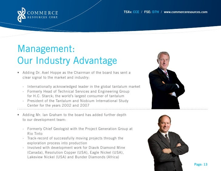 TSXv: CCE / FSE: D7H / www.commerceresources.comManagement:OurIndustryAdvantage• AddingDr.AxelHoppeastheChairman...