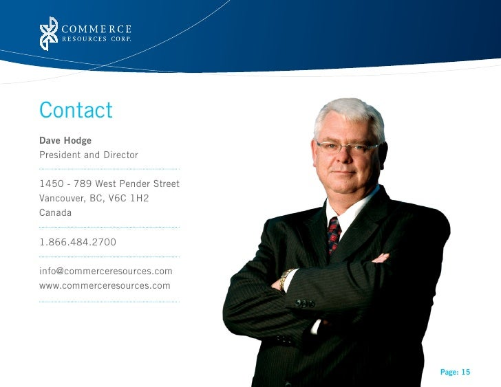 ContactDave HodgePresidentandDirector1450-789WestPenderStreetVancouver,BC,V6C1H2Canada1.866.484.2700info@commerc...