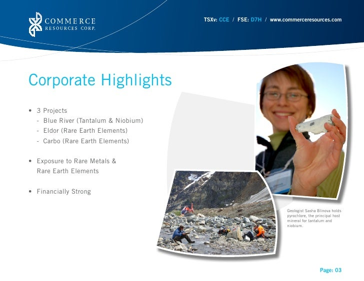 TSXv: CCE / FSE: D7H / www.commerceresources.comCorporate Highlights• 3Projects   - Blue River (Tantalum & Niobium)   - ...