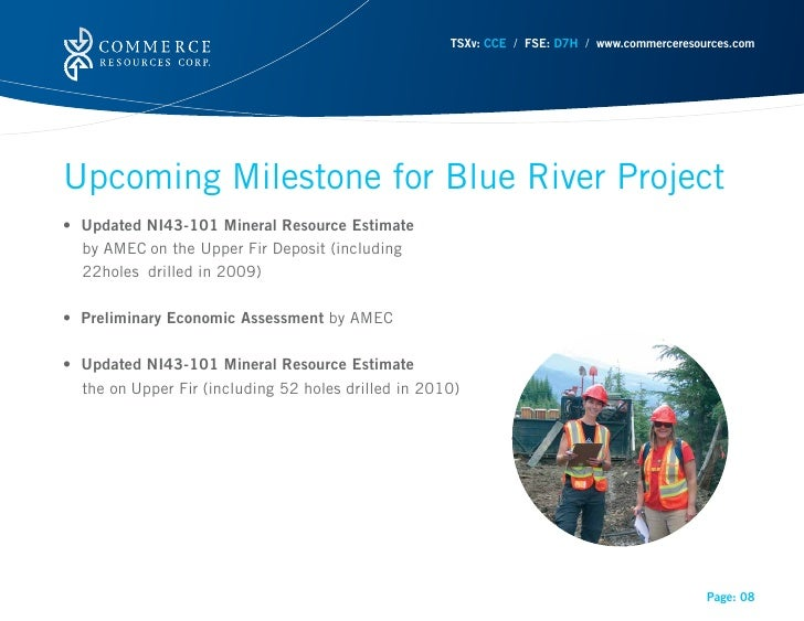TSXv: CCE / FSE: D7H / www.commerceresources.comUpcoming Milestone for Blue River Project• Updated NI43-101 Mineral Resour...