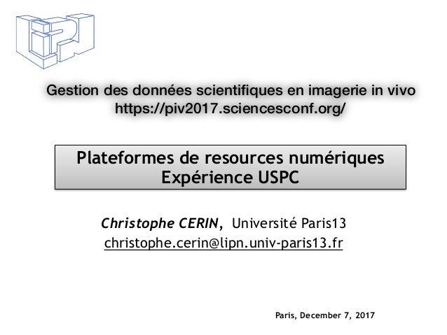 Gestion des données scientifiques en imagerie in vivo https://piv2017.sciencesconf.org/ Christophe CERIN, Université Paris1...