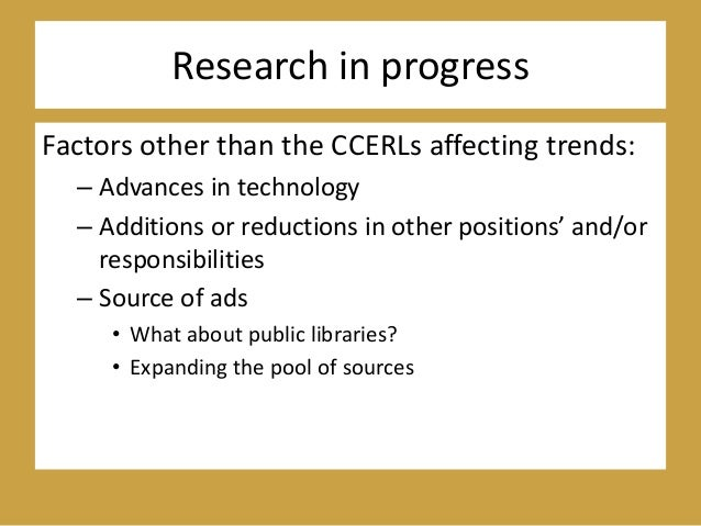 Research in progress Factors other than the CCERLs affecting trends: – Advances in technology – Additions or reductions in...