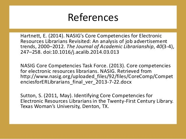 References Hartnett, E. (2014). NASIG's Core Competencies for Electronic Resources Librarians Revisited: An analysis of jo...